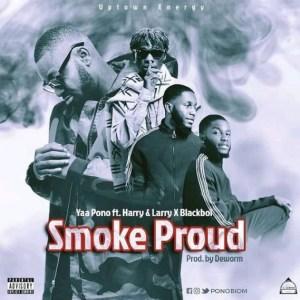 Yaa Pono - Smoke Proud Ft. Harry & Larry x BlackBoi